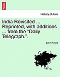 India Revisited ... Reprinted, with Additions ... from the Daily Telegraph..