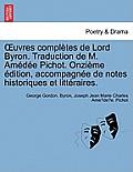 Uvres Completes de Lord Byron. Traduction de M. Amedee Pichot. Onzieme Edition, Accompagnee de Notes Historiques Et Litteraires.