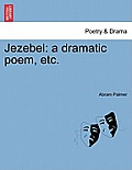 Jezebel: A Dramatic Poem, Etc.