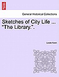 Sketches of City Life ... the Library..