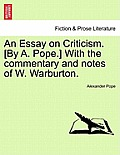 An Essay on Criticism. [By A. Pope.] with the Commentary and Notes of W. Warburton.