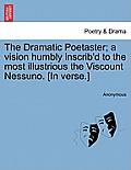 The Dramatic Poetaster; A Vision Humbly Inscrib'd to the Most Illustrious the Viscount Nessuno. [In Verse.]