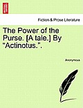 The Power of the Purse. [A Tale.] by Actinotus..