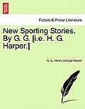 New Sporting Stories. by G. G. [I.E. H. G. Harper.]