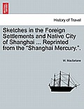 Sketches in the Foreign Settlements and Native City of Shanghai ... Reprinted from the Shanghai Mercury..