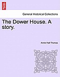 The Dower House. a Story. Volume II.