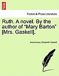 Ruth. a Novel. by the Author of Mary Barton [Mrs. Gaskell]. Vol. I