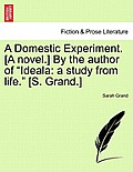 A Domestic Experiment. [A Novel.] by the Author of Ideala: A Study from Life. [S. Grand.]