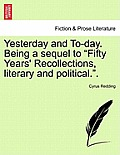 Yesterday and To-Day. Being a Sequel to Fifty Years' Recollections, Literary and Political.. Vol. II