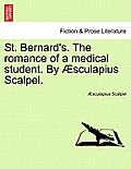 St. Bernard's. the Romance of a Medical Student. by Aesculapius Scalpel.