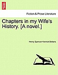 Chapters in My Wife's History. [A Novel.]