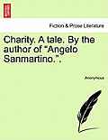Charity. a Tale. by the Author of Angelo Sanmartino..