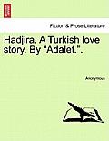 Hadjira. a Turkish Love Story. by Adalet..