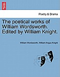 The Poetical Works of William Wordsworth. Edited by William Knight. Vol. Seventh.
