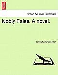 Nobly False. a Novel.
