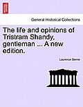 The Life and Opinions of Tristram Shandy, Gentleman ... a New Edition. Vol. I