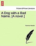 A Dog with a Bad Name. [A Novel.] Vol.III