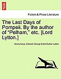 The Last Days of Pompeii. by the Author of Pelham, Etc. [Lord Lytton.] Vol. III