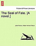 The Seal of Fate. [A Novel.]