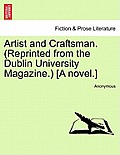 Artist and Craftsman. (Reprinted from the Dublin University Magazine.) [A Novel.]