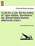 A Life for a Life. by the Author of John Halifax, Gentleman, Etc. [Dinah Maria Mulock, Afterwards Craik.] New and Revised Edition
