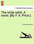 The White Witch. a Novel. [By F. A. Price.] Vol. III
