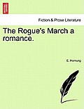 The Rogue's March a Romance.