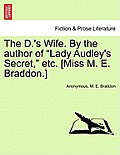 The D.'s Wife. by the Author of Lady Audley's Secret, Etc. [Miss M. E. Braddon.]