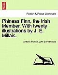 Phineas Finn, the Irish Member. with Twenty Illustrations by J. E. Millais. Vol. I.