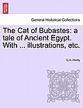 The Cat of Bubastes: A Tale of Ancient Egypt. with ... Illustrations, Etc.