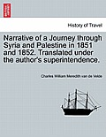 Narrative of a Journey Through Syria and Palestine in 1851 and 1852, Volume I of II