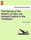 The Secret of the Desert, or How We Crossed Arabia in the Antelope..