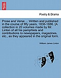Prose and Verse ... Written and Published in the Course of Fifty Years, 1836-1886. [A Collection in 20 Volumes Made by Mr. Linton of All His Pamphlets