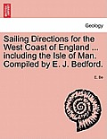 Sailing Directions for the West Coast of England ... Including the Isle of Man. Compiled by E. J. Bedford.