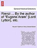 Rienzi ... by the Author of Eugene Aram [Lord Lytton], Etc.