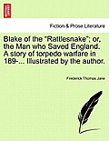 Blake of the Rattlesnake; Or, the Man Who Saved England. a Story of Torpedo Warfare in 189-... Illustrated by the Author.