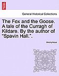 The Fox and the Goose. a Tale of the Curragh of Kildare. by the Author of Spavin Hall..