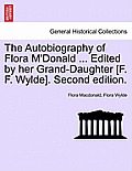 The Autobiography of Flora M'Donald ... Edited by Her Grand-Daughter [F. F. Wylde]. Second Edition. Vol. II.
