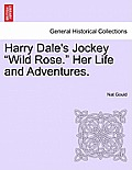 Harry Dale's Jockey Wild Rose. Her Life and Adventures.