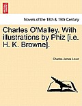 Charles O'Malley. with Illustrations by Phiz [I.E. H. K. Browne]. Vol. II