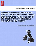 The Recollections of a Policeman. by T. W., an Inspector of the London Detective Corps. Another Edition of the Recollections of a Detective Police Off