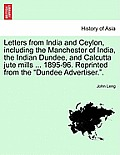 Letters from India and Ceylon, Including the Manchester of India, the Indian Dundee, and Calcutta Jute Mills ... 1895-96. Reprinted from the Dundee Ad