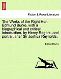 The Works of the Right Hon. Edmund Burke, with a Biographical and Critical Introduction, by Henry Rogers, and Portrait After Sir Joshua Reynolds. Vol.
