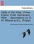 Idylls of the King. Vivien. Elaine. Enid. Guinevere ... with ... Decorations by G. W. Rhead and L. Rhead.