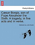 Caesar Borgia, Son of Pope Alexander the Sixth. a Tragedy, in Five Acts and in Verse.