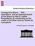 Amongst the Shans ... with ... Illustrations, and an Historical Sketch of the Shans by Holt S. Hallett ... Preceded by an Introduction on the Cradle o