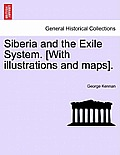 Siberia and the Exile System. [With Illustrations and Maps]. Vol. II