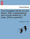 The Complete Works of Lord Byron. with a Biographical and Critical Notice by J. W. Lake. [With a Portrait.] Vol. III.