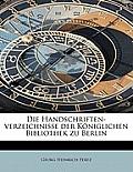 Die Handschriften-Verzeichnisse Der Koniglichen Bibliothek Zu Berlin