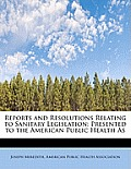 Reports and Resolutions Relating to Sanitary Legislation: Presented to the American Public Health as
